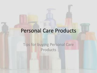 Personal Care Products- Do's and Don'ts.