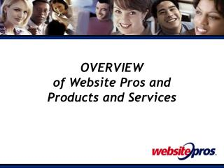 OVERVIEW of Website Pros and  Products and Services