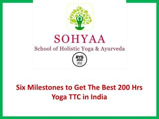 Six Milestones to Get The Best 200 Hrs Yoga Ttc in India