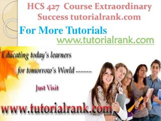 HCS 427 Course Extraordinary Success/ tutorialrank.com
