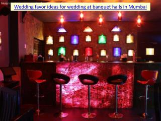 Wedding favor ideas for wedding at party halls in Mumbai