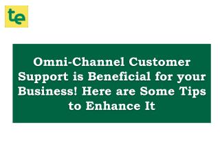 Using Omni-Channel Customer Support is Beneficial for your Business! Here are Some Tips to Enhance It