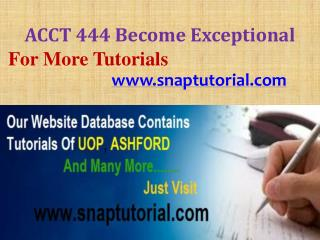 ACCT 444 Become Exceptional/snaptutorial.com
