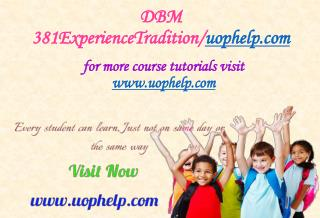 DBM 381 Experience Tradition/uophelp.com