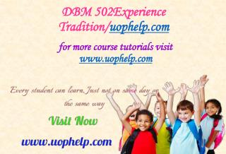 DBM 502 Experience Tradition/uophelp.com
