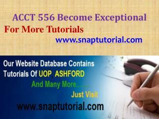 ACCT 556 Become Exceptional/snaptutorial.com