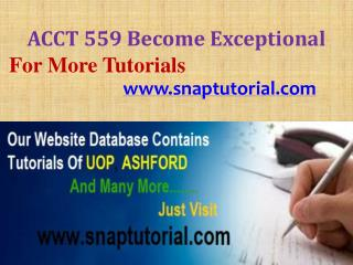 ACCT 559 Become Exceptional/snaptutorial.com