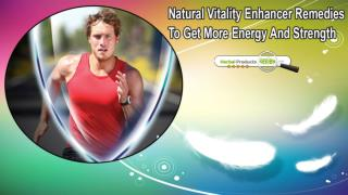 Natural Vitality Enhancer Remedies To Get More Energy And Strength