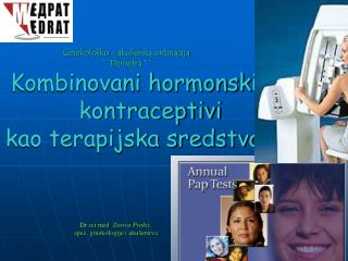 Ginekolo ko - aku erska ordinacija  Demetra         Kombinovani hormonski            kontraceptivi    kao terapijska sre