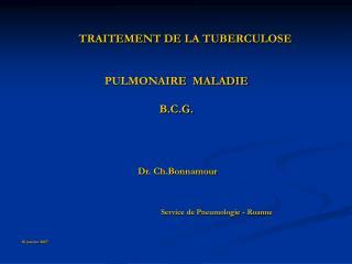 TRAITEMENT DE LA TUBERCULOSE   PULMONAIRE  MALADIE  B.C.G.          Dr. Ch.Bonnamour