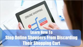 Learn How To Stop Online Shoppers From Discarding Their Shopping Cart