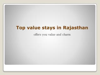 Top value stays in Rajasthan offers you Value and Charm