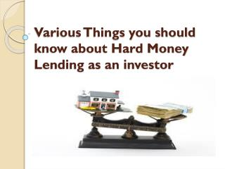Various Things you should know about Hard Money Lending as an investor