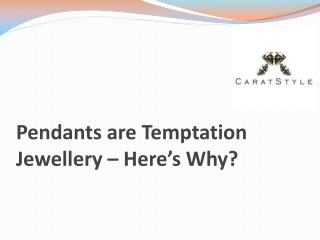 Pendants are Temptation Jewellery – Here's Why