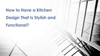 Have a Kitchen Design That Is Both Stylish and Functional