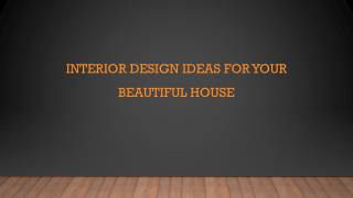 Interior Design Ideas for Your Beautiful House