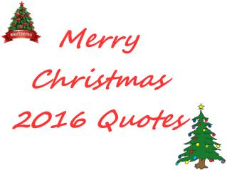 Merry Christmas 2016 Quotes - Wish merry christmas to beloved one