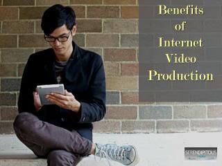 Benefits of Internet Video Production - S-Films (Serendipitous Films)