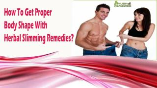 How To Get Proper Body Shape With Herbal Slimming Remedies?