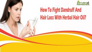 How To Fight Dandruff And Hair Loss With Herbal Hair Oil?