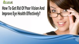 How To Get Rid Of Poor Vision And Improve Eye Health Effectively?