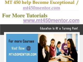 MT 450  help Become Exceptional  / mt450mentor.com