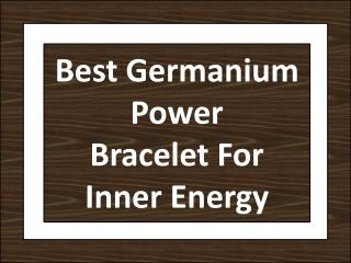 Best Germanium Power BraceletFor Inner Energy