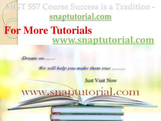 MGT 557 Course Success is a Tradition - snaptutorial.com