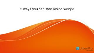 5 ways you can start losing weight