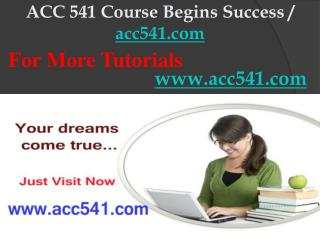 ACC 541 Course Begins Success / acc541dotcom