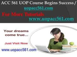 ACC 561 UOP Course Begins Success / uopacc561dotcom