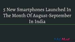 5 New Smartphones Launched In The Month Of August-September In India