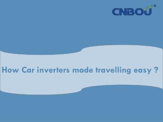 How Car inverters made travelling easy ?