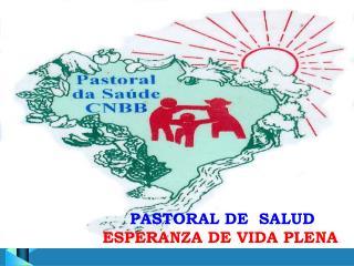 PASTORAL DE  SALUD ESPERANZA DE VIDA PLENA