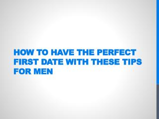 How to have the perfect first date with these tips for men