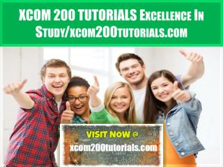 XCOM 200 TUTORIALS Excellence In Study/xcom200tutorials.com