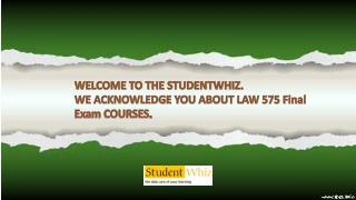 LAW 575 Final Exam : Question and Answers at Studentwhiz