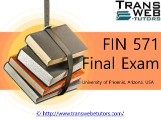 FIN 571 Final Exam | FIN 571 Final Exam Answers : Transweb E Tutors