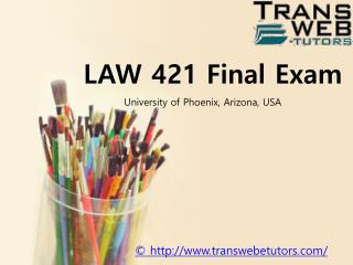 LAW 421 Final Exam Answers Free : LAW 421 Final Exam | Transweb E Tutors
