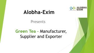 Fresh in Quality, Green Tea Manufacturers in India