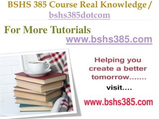 BSHS 385 Course Real Tradition,Real Success / bshs385dotcom