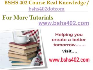 BSHS 402 Course Real Tradition,Real Success / bshs402dotcom