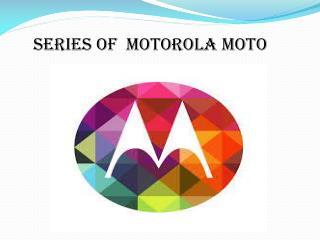 Get online Series of Motorola Moto