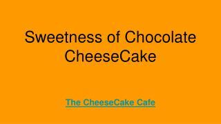 Sweetness of Chocolate CheeseCake