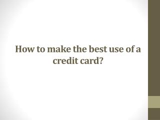 How to make the best use of a credit card?