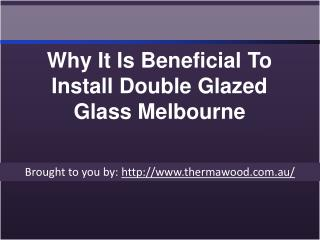 Why It Is Beneficial To Install Double Glazed Glass Melbourne