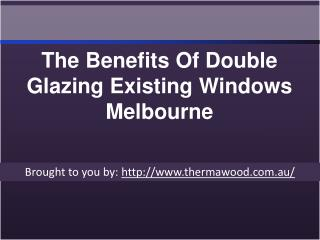 The Benefits Of Double Glazing Existing Windows Melbourne1