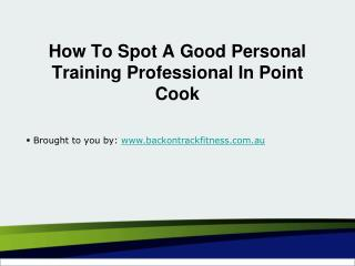 How To Spot A Good Personal Training Professional In Point Cook