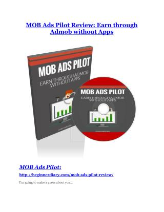 Mob Ads Pilot Review and (FREE) Mob Ads Pilot $24,700 Bonus