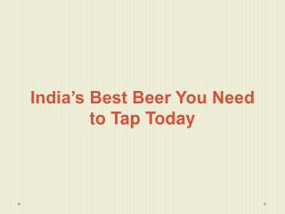 India's Best Beer You Need to Tap Today